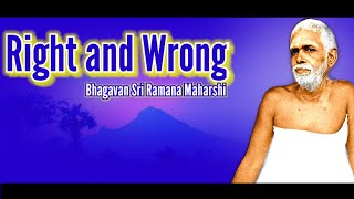 What is Right and Wrong? I Bhagavan Answers I Ramana Maharshi I Talks with Ramana Maharshi I Sadguru