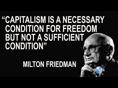 """Capitalism is a necessary condition for freedom but not a Sufficient Condition "" - Milton Friedman"