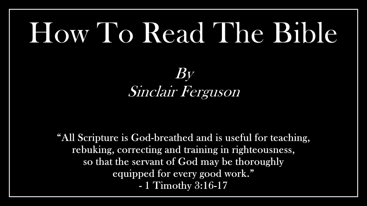 How To Read The Bible - Sinclair Ferguson