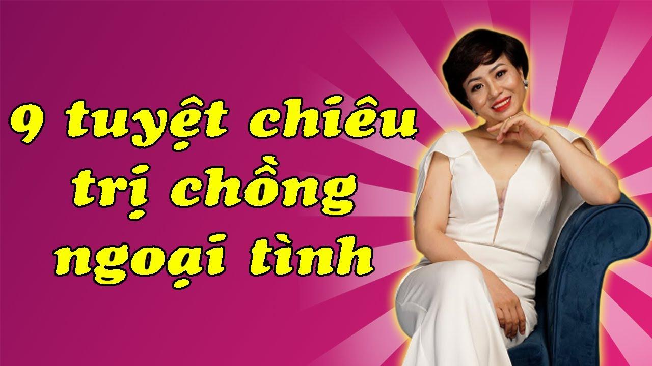 9 TUYỆT CHIÊU TRỊ CHỒNG NGOẠI TÌNH PHỤ NỮ NÊN XEM|Vera Hà Anh