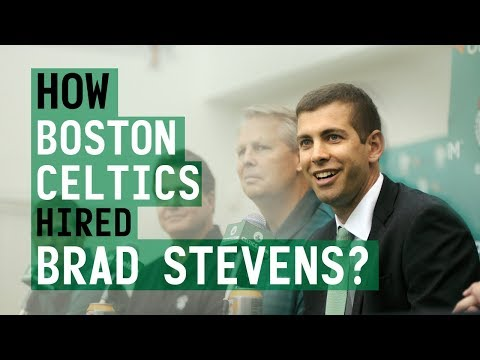 HOW BOSTON CELTICS HIRED BRAD STEVENS?