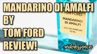 Mandarino di Amalfi by Tom Ford Fragrance / Cologne Review
