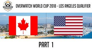 Canada vs USA (Part 1) | Overwatch World Cup 2018: Los Angeles Qualifier