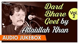 Dard Bhare Geet Vol. 2 | Attaullah Khan Sad Songs | Best Collection Of Sad Songs | Nupur Audio