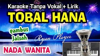TOBAL HANA KARAOKE Tanpa Vokal + Lirik ~ NADA WANITA ~ GAMBUS JALSAH ~ Ryan Player