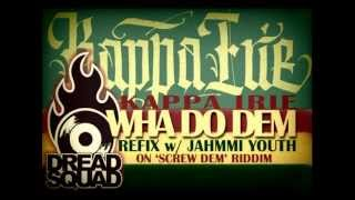 Kappa Irie - Wha Do Dem (Screw Dem Refix w/ Jahmmi Youth)