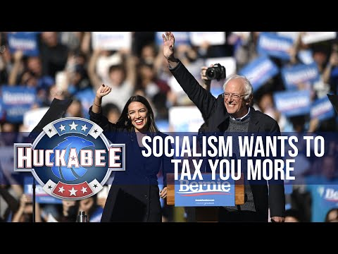 Socialism Wants To TAX YOU MORE... And That's A PROBLEM | Huckabee
