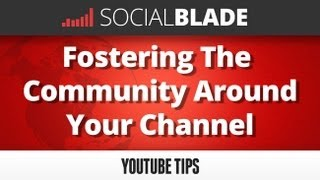 Fostering The Community Around Your Channel - Social Blade YouTube Tips 28