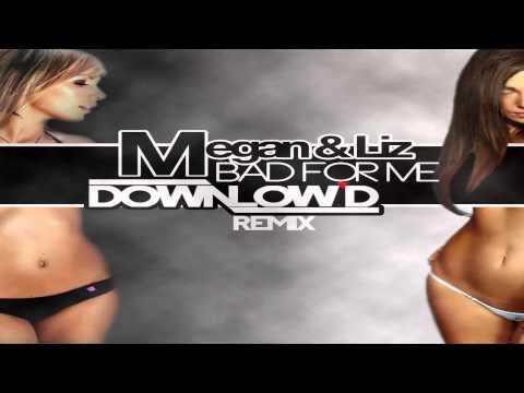 Megan & Liz - Bad For Me (Downlow'd Remix)