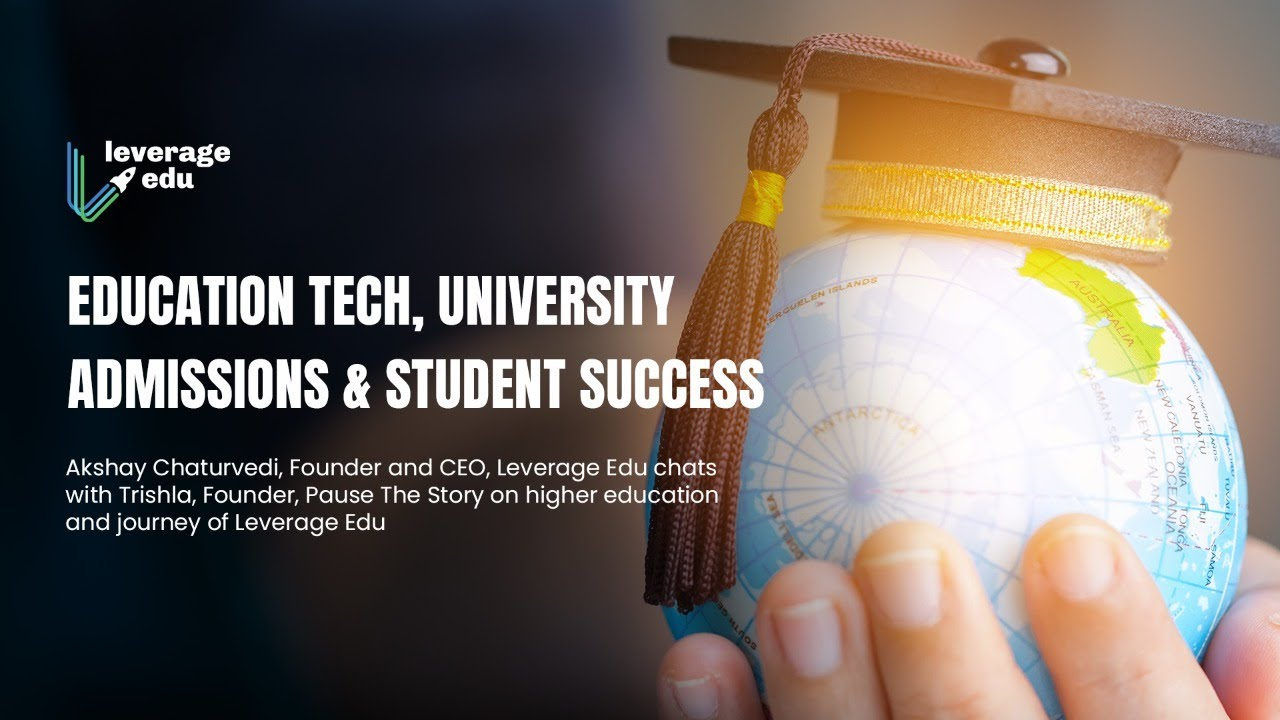 Download Akshay Chaturvedi, CEO, Leverage Edu on education-tech, university admissions and student success.