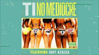 T.I. - No Mediocre (feat. Iggy Azalea) [Audio + Download]