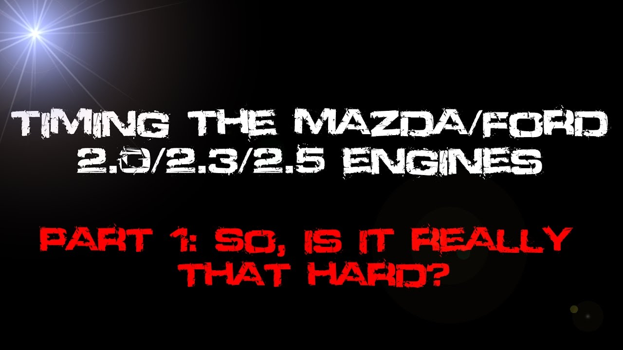 timing the mazda/ford 2 0/2 3/2 5 engines  part 1 - is it really that hard?