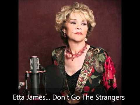 Etta James - Don't Go The Strangers