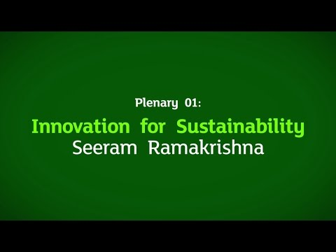 Plenary 01: Innovation for Sustainability by Seeram Ramakrishna