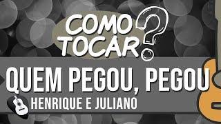Baixar QUEM PEGOU, PEGOU (Henrique e Juliano) COMO TOCAR NO VIOLÃO - LETRA E CIFRA