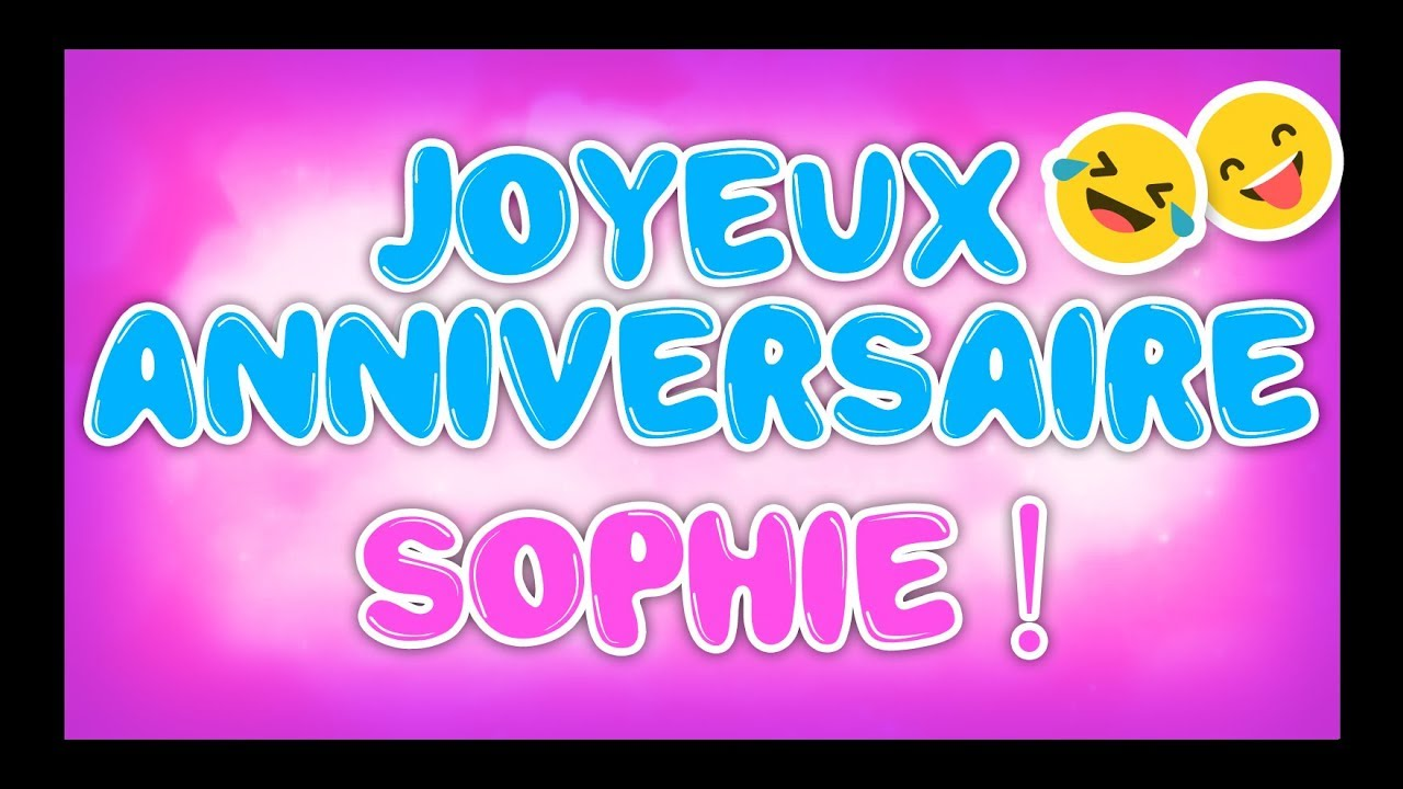 Joyeux Anniversaire Sophie Happy Birthday Youtube