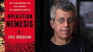 Eric Bogosian on Operation Nemesis: The Assassination Plot that Avenged the Armenian Genocide