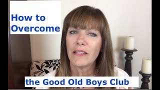How to Overcome the Good Old Boys Club - Real Women Real Success