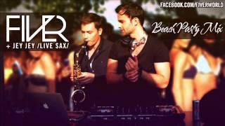 FIVER - Beach Party Mix (feat Jey Jey Live Sax)
