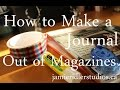How to Make a Magazine Journal  - a Creative Tutorial from Jamie Ridler Studios