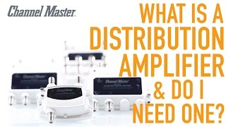 Channel Master | What's A Distribution Amplifier & Do I Need One to Improve TV Antenna Reception?