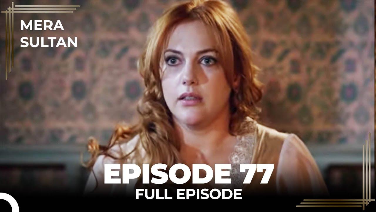 Download Mera Sultan - Episode 77(Urdu Dubbed)