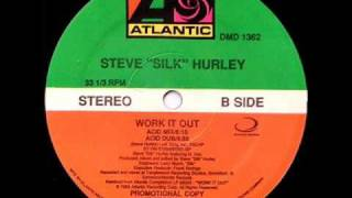 STEVE SILK HURLEY - WORK IT OUT (  ACID MIX  )