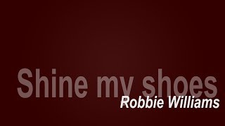 Robbie Williams - Shine my shoes (HQ Lyrics Video)