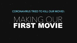 Coronavirus Tried To Kill Our Movie: Making Our First Movie [Episode 2]