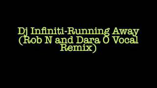 DJ Infiniti-Running Away( Rob N and Dara O Vocal Remix)