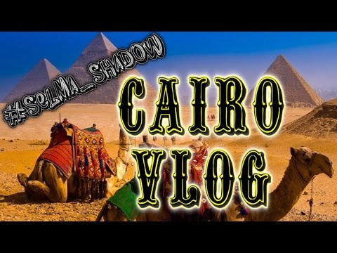 Selma Shadow ~ Egypt Vlog [ Cairo ] (PART 3)