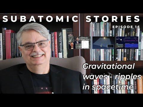 16 Subatomic Stories: Gravitational Waves - Ripples In Spacetime