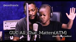 GUC-All That Matters Cover Enni Francis and Kanaan Francis