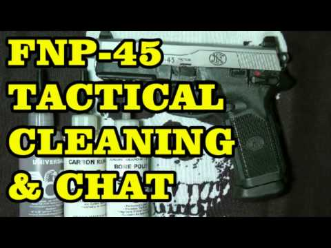FNP 45 TACTICAL CLEANING AND CHAT