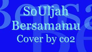 SoUljah   Bersamamu Cover by co2