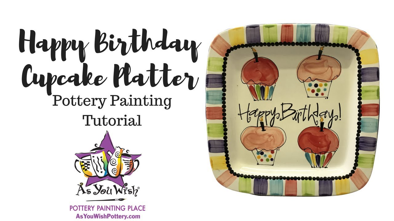 Happy Birthday Cupcake Platter | As You Wish Pottery Painting Place ...