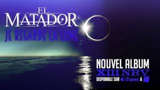 EL MATADOR - JE REGARDE LA LUNE  #XIIINRV DANS LES BACS