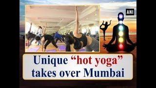 "Unique ""hot yoga"" takes over Mumbai - ANI News"