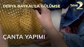 Derya Baykal'la Gülümse: Çanta Yapımı