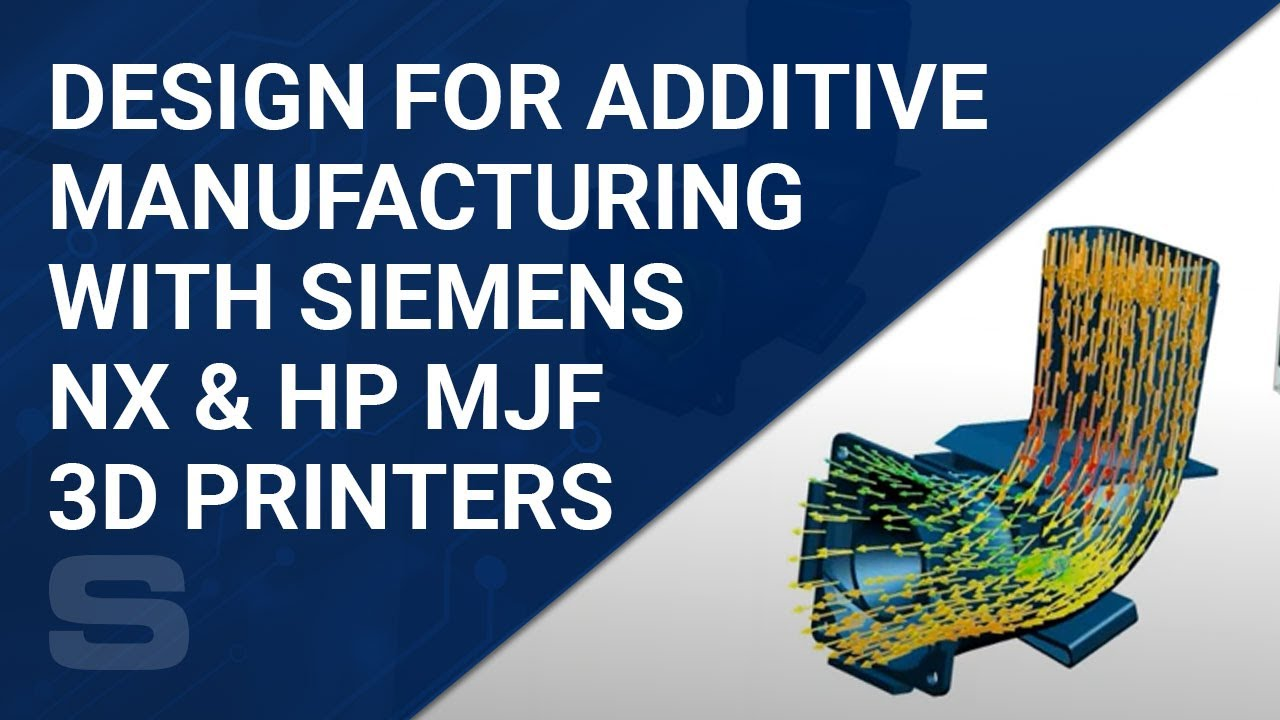 Design For Additive Manufacturing with Siemens NX & HP Multi Jet Fusion 3D Printers