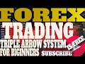 TEACHING HOW TO USE TRIPLE ARROW SYSTEM  BEST FOREX SYSTEM IN WORLD  Trading Course STEP BY STEP