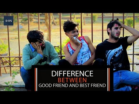 Difference Between Good Friend And Best Friend | Good Friends vs Best Friends  | GOS
