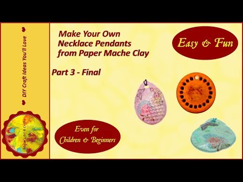 HOW TO MAKE YOUR OWN NECKLACE PENDANTS FROM PAPER MACHE CLAY OR ANY AIR-DRY CLAY (Part 3 - Final)