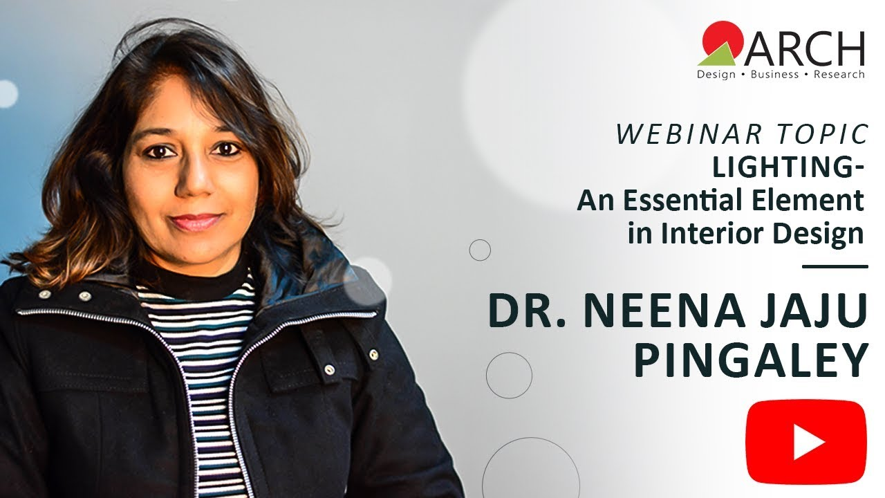 Lighting An Essential Element In Interior Design Arch Connect Webinar By Dr Neena Jaju