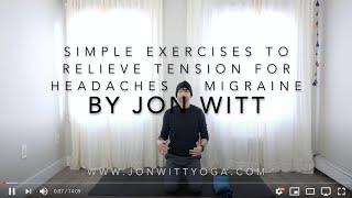 Simple exercises and tips to relieve tension for headaches & Migraines by Jon Witt