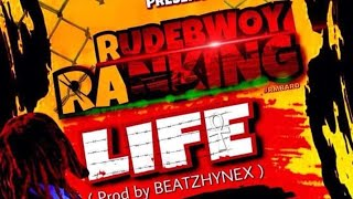 Rudebwoy Ranking LIFE (Prod by Beatzhynex) mp3(  April 22, 2018 )