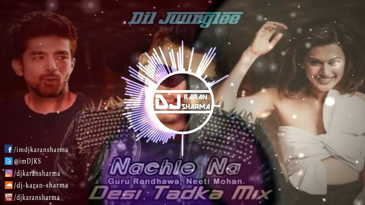 Nachle Na (Desi Tadka Mix)   DJ Karan Sharma   Guru Randhawa   2018