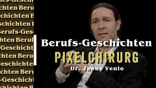 Berufsgeschichten: Die Reportage – Dr. Janus Venlo, Pixelchirurg