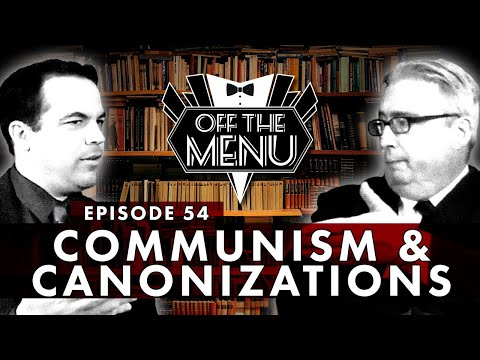 Off the Menu: Episode 54 - Communism & Canonizations