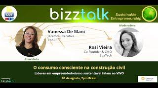 BizzTalk - O consumo consciente na construção civil - com Vanessa De Mani #BizzTalk